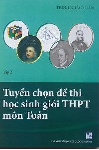 Tuyển chọn đề thi HSG Toán THPT (tập 2)
